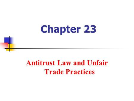 Chapter 23 Antitrust Law and Unfair Trade Practices.