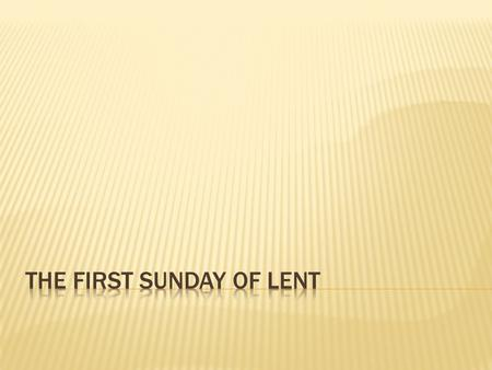 What is lent?  Duration  The Sundays of lent 1- The treasures 2- The temptation and sermon on the mount 3- The prodigal son 4- The Samaritan woman.