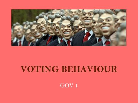 VOTING BEHAVIOUR GOV 1. KEY QUESTIONS What are the factors behind voting behaviour? Assess the effect of election campaigns and opinion polls on the outcomes.