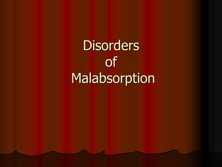 Disorders of Malabsorption. Malabsorption It is a descriptive term of many diseases and is not a diagnosis It is a descriptive term of many diseases and.