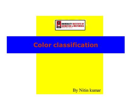 COLOR By Nitin kumar Color classification. COLOR WHEEL HUE.