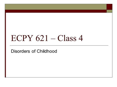 ECPY 621 – Class 4 Disorders of Childhood. Overview  Review last week  Review Case Conceptualization homework  Follow up on Ethics Codes  Childhood.