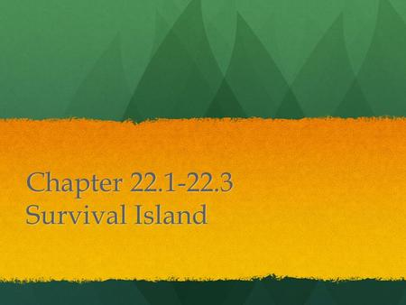 Chapter 22.1-22.3 Survival Island. Rules: 1)Each team must work together to answer the question. 2)You may use your Key and IAN to research the answer.