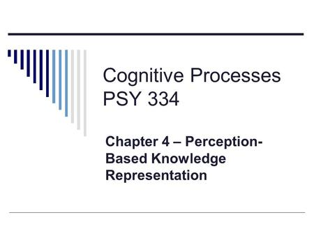 Cognitive Processes PSY 334 Chapter 4 – Perception- Based Knowledge Representation.