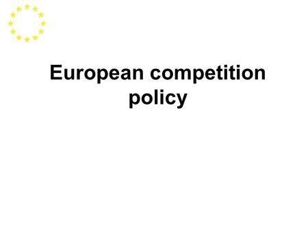European competition policy. Role of competition policy Promote economic efficiency To control intensity of competition within economy Some areas it is.