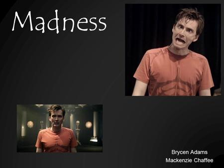 Madness Brycen Adams Mackenzie Chaffee. The theme of madness is a highly prevalent force in William Shakespeare's Hamlet that not only develops characters,