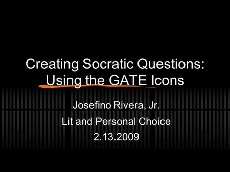 Creating Socratic Questions: Using the GATE Icons Josefino Rivera, Jr. Lit and Personal Choice 2.13.2009.