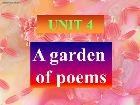 UNIT 4 A garden of poems. Name all the foreign poets mentioned in the passage ShakespeareJohn Donne.
