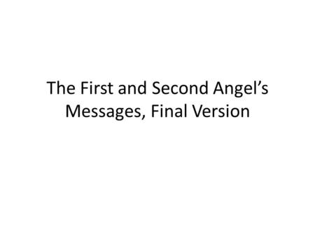 The First and Second Angel's Messages, Final Version.