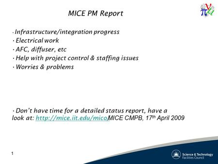 1 MICE PM Report Infrastructure/integration progress Electrical work AFC, diffuser, etc Help with project control & staffing issues Worries & problems.