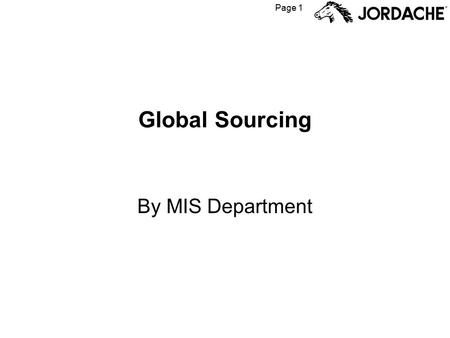 Page 1 Global Sourcing By MIS Department. Page 2 What is Global Sourcing? The Global Sourcing application allows you to see the production in units and.