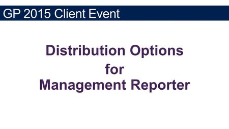 GP 2015 Client Event. Management Reporter As of 5/1/2015 the most recent version of MR is 2012 Cumulative Update 12. Mainstream Support for FRx 6.7 ended.