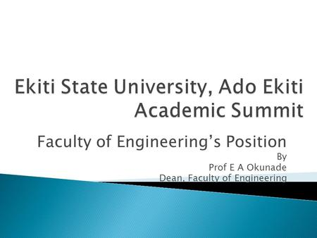 Faculty of Engineering's Position By Prof E A Okunade Dean, Faculty of Engineering.