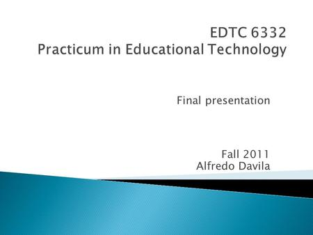 Final presentation Fall 2011 Alfredo Davila.  The objective of this course is to learn how to create a specific solution to a real problem. For this.