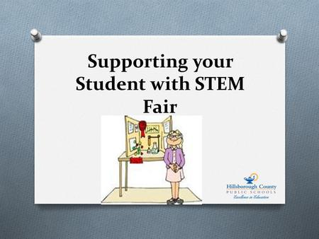 Supporting your Student with STEM Fair O District Vision: Preparing Students for life. O District Mission: To provide an education and the supports which.
