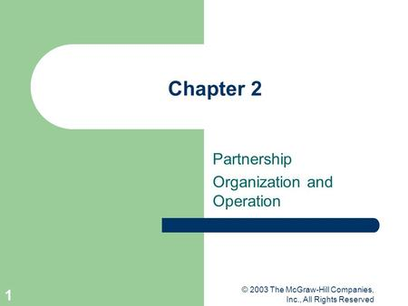 © 2003 The McGraw-Hill Companies, Inc., All Rights Reserved 1 Chapter 2 Partnership Organization and Operation.