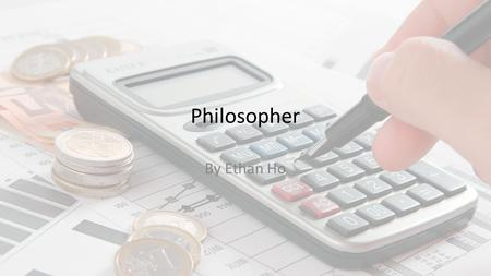 Philosopher By Ethan Ho. Philosopher Researching for philosophy Initial salary: $4803 per month.