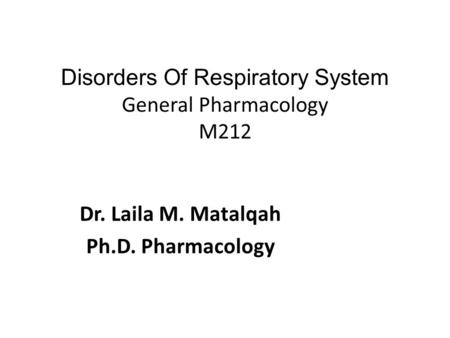Dr. Laila M. Matalqah Ph.D. Pharmacology. Classification Main disorders of the respiratory system are: ◦ Bronchial asthma ◦ Allergic Rhinitis: itchy,