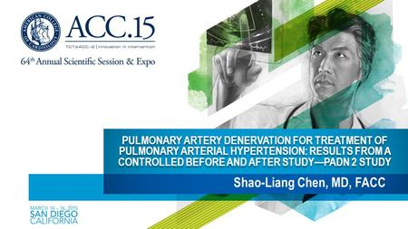 PULMONARY ARTERY DENERVATION FOR TREATMENT OF PULMONARY ARTERIAL HYPERTENSION: RESULTS FROM A CONTROLLED BEFORE AND AFTER STUDY—PADN 2 STUDY Shao-Liang.