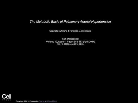 The Metabolic Basis of Pulmonary Arterial Hypertension Gopinath Sutendra, Evangelos D. Michelakis Cell Metabolism Volume 19, Issue 4, Pages 558-573 (April.