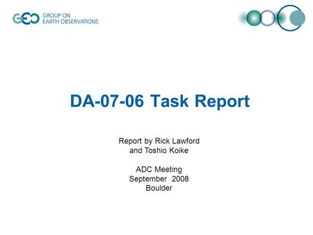 DA-07-06 Task Report Report by Rick Lawford and Toshio Koike ADC Meeting September 2008 Boulder.