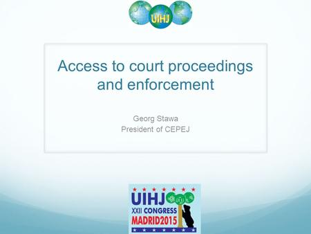 Access to court proceedings and enforcement Georg Stawa President of CEPEJ.