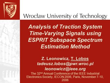 Analysis of Traction System Time-Varying Signals using ESPRIT Subspace Spectrum Estimation Method Z. Leonowicz, T. Lobos tadeusz.lobos@pwr.wroc.pl leonowicz@ieee.org.