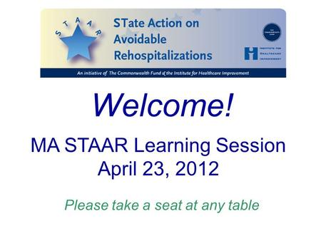 Welcome! Please take a seat at any table MA STAAR Learning Session April 23, 2012.