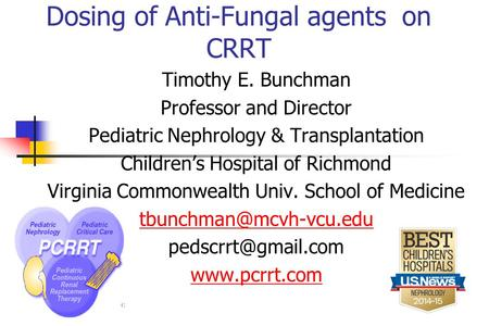 Dosing of Anti-Fungal agents on CRRT Timothy E. Bunchman Professor and Director Pediatric Nephrology & Transplantation Children's Hospital of Richmond.
