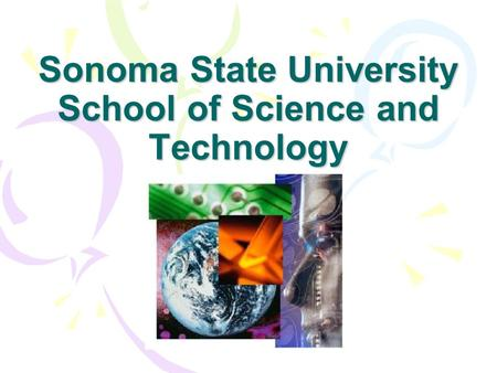 Sonoma State University School of Science and Technology.