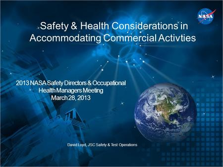 Safety & Health Considerations in Accommodating Commercial Activties David Loyd, JSC Safety & Test Operations 2013 NASA Safety Directors & Occupational.
