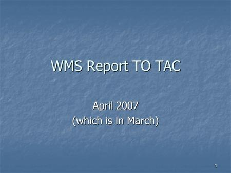 1 WMS Report TO TAC April 2007 (which is in March)