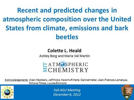 Recent and predicted changes in atmospheric composition over the United States from climate, emissions and bark beetles Fall AGU Meeting December 6, 2012.