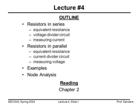 Lecture 4, Slide 1EECS40, Spring 2004Prof. Sanders Lecture #4 OUTLINE Resistors in series –equivalent resistance –voltage-divider circuit –measuring current.