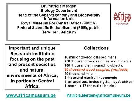 Dr. Patricia Mergen Biology Department Head of the Cyber-taxonomy and Biodiversity Information Unit Royal Museum For Central Africa (RMCA) Federal Scientific.
