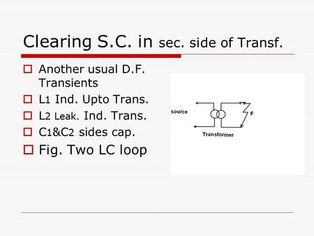 Clearing S.C. in sec. side of Transf.  Another usual D.F. Transients  L 1 Ind. Upto Trans.  L 2 Leak. Ind. Trans.  C 1 &C 2 sides cap.  Fig. Two LC.