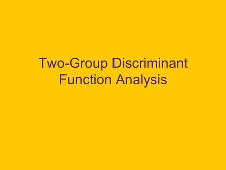 Two-Group Discriminant Function Analysis. Overview You wish to predict group membership. There are only two groups. Your predictor variables are continuous.