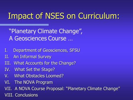 Impact of NSES on Curriculum: I. Department of Geosciences, SFSU II. An Informal Survey III. What Accounts for the Change? IV. What Set the Stage? V. What.