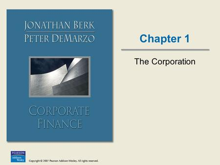 Chapter 1 The Corporation. Copyright © 2007 Pearson Addison-Wesley. All rights reserved.1-2 Chapter Outline 1.1 The Four Types of Firms 1.2 Ownership.