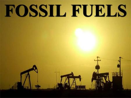FOSSIL FUELS. FF Formation Organic matter is buried  exposed to heat and pressure over a long time Coal, Oil, Natural Gas.