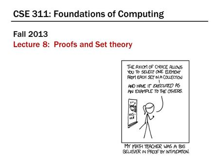 CSE 311: Foundations of Computing Fall 2013 Lecture 8: Proofs and Set theory.