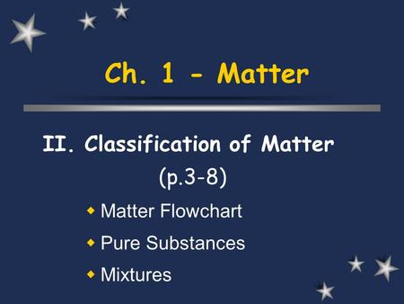 Ch. 1 - Matter II. Classification of Matter (p.3-8) Matter Flowchart