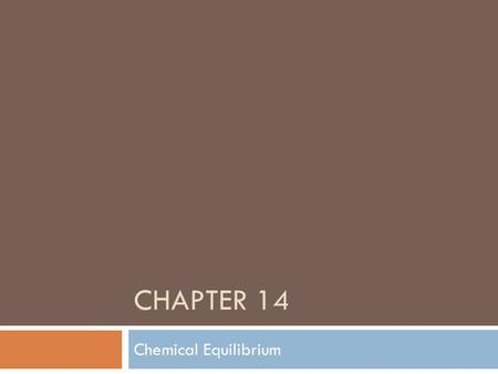 CHAPTER 14 Chemical Equilibrium. 14.1: Equilibrium Constant, K eq  Objective: (1) To write the equilibrium constant expression for a chemical reaction.