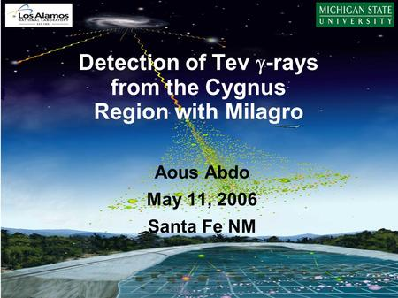 Aous Abdo Ground-based Gamma-ray Astronomy: Towards the Future. Santa Fe, NM May 11–12, 2006 Detection of Tev  -rays from the Cygnus Region with Milagro.
