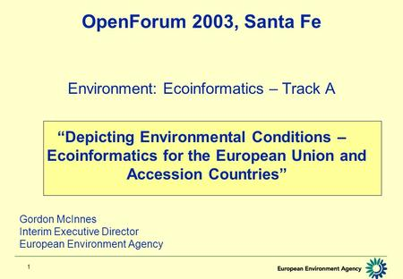 "1 OpenForum 2003, Santa Fe Environment: Ecoinformatics – Track A ""Depicting Environmental Conditions – Ecoinformatics for the European Union and Accession."
