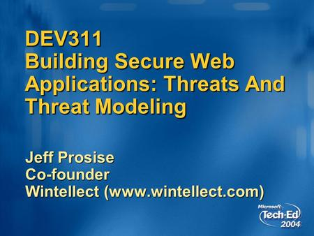 DEV311 Building Secure Web Applications: Threats And Threat Modeling Jeff Prosise Co-founder Wintellect (www.wintellect.com)