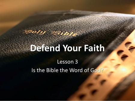 Defend Your Faith Lesson 3 Is the Bible the Word of God?