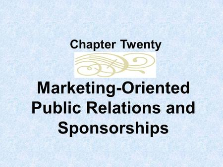 Marketing-Oriented Public Relations and Sponsorships Chapter Twenty.