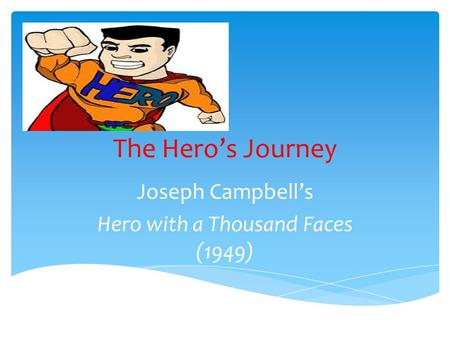 The Hero's Journey Joseph Campbell's Hero with a Thousand Faces (1949)