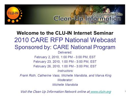 Welcome to the CLU-IN Internet Seminar 2010 CARE RFP National Webcast Sponsored by: CARE National Program Delivered: February 2, 2010, 1:00 PM - 3:00 PM,